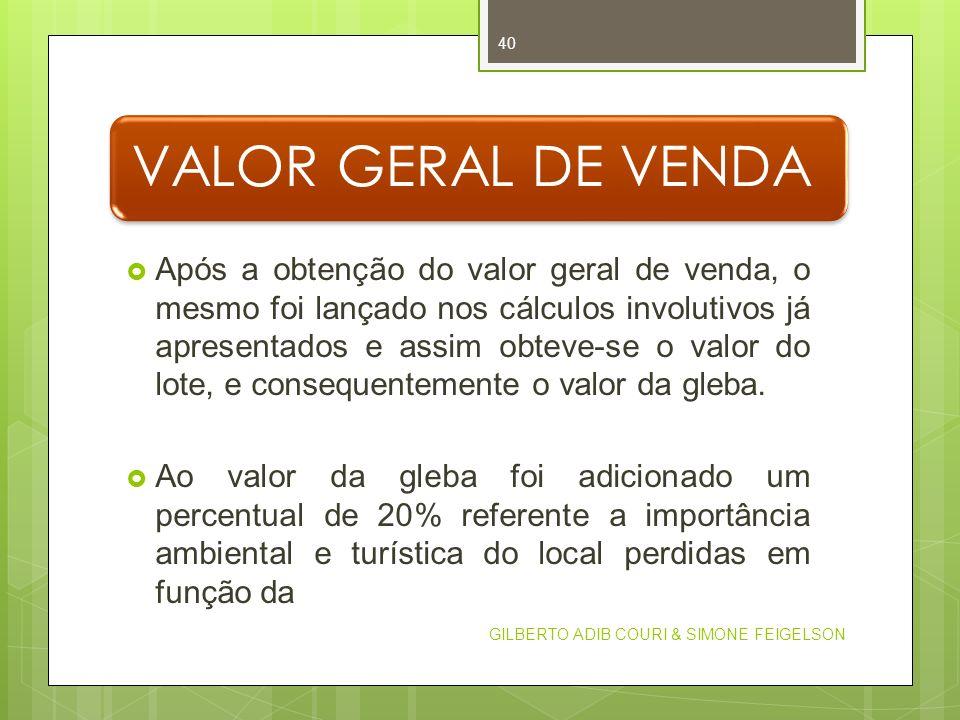 VALOR GERAL DE VENDA Após a obtenção do valor geral de venda, o mesmo foi lançado nos cálculos involutivos já apresentados e assim obteve-se o valor d