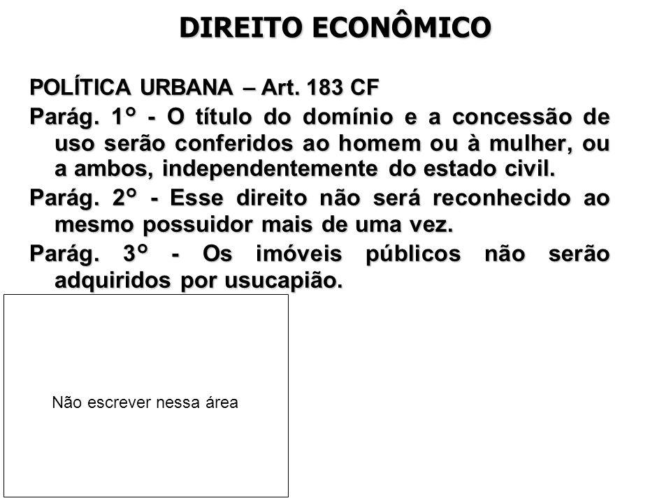 DIREITO ECONÔMICO POLÍTICA URBANA – Art. 183 CF Parág. 1° - O título do domínio e a concessão de uso serão conferidos ao homem ou à mulher, ou a ambos