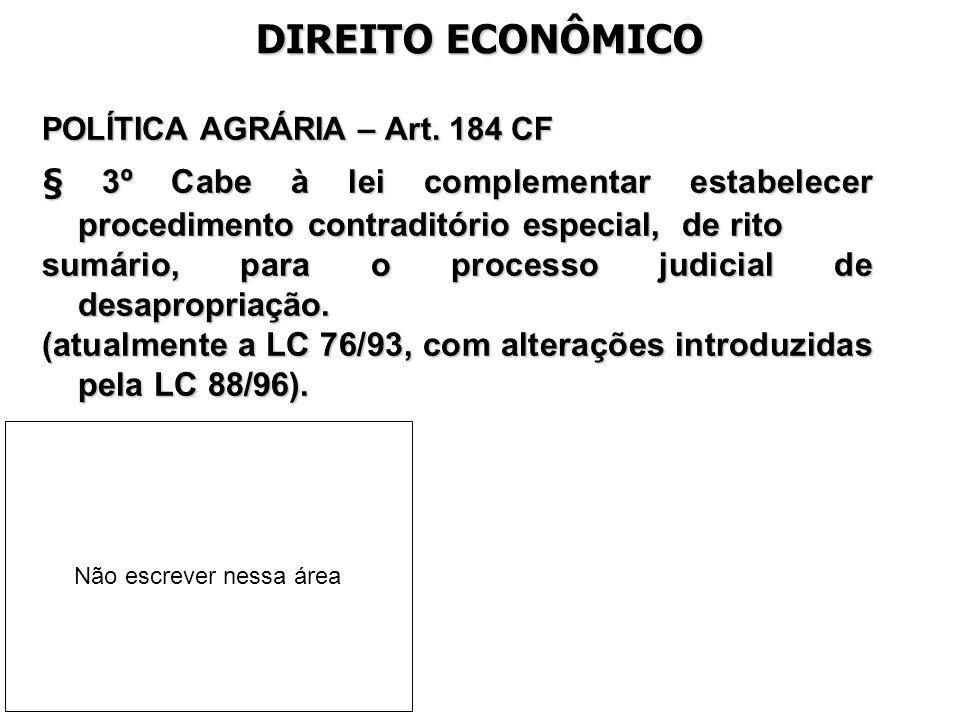 DIREITO ECONÔMICO POLÍTICA AGRÁRIA – Art. 184 CF § 3º Cabe à lei complementar estabelecer procedimento contraditório especial, de rito sumário, para o