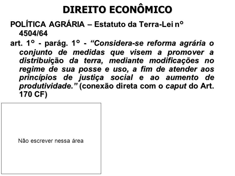 DIREITO ECONÔMICO POLÍTICA AGRÁRIA – Estatuto da Terra-Lei n° 4504/64 art. 1° - parág. 1° - Considera-se reforma agrária o conjunto de medidas que vis