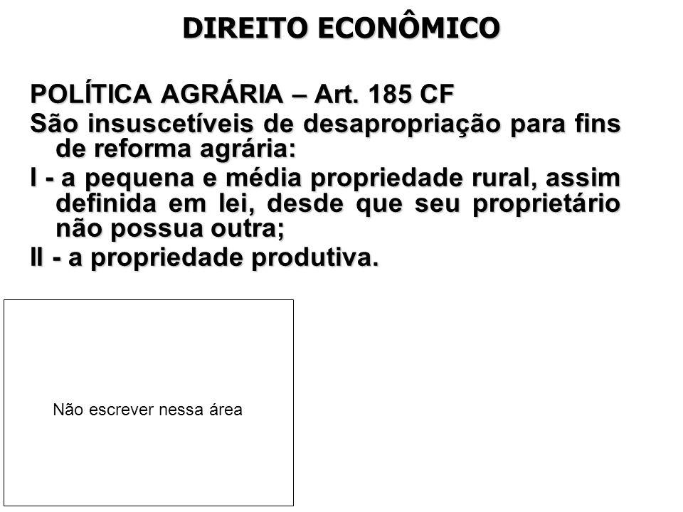 DIREITO ECONÔMICO POLÍTICA AGRÁRIA – Art. 185 CF São insuscetíveis de desapropriação para fins de reforma agrária: I - a pequena e média propriedade r