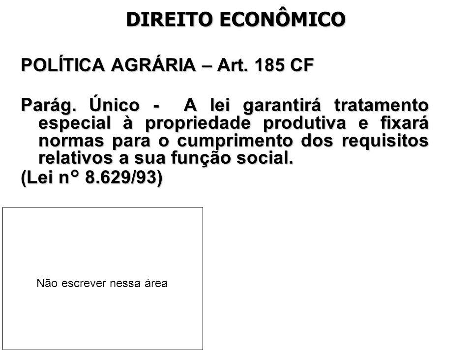 DIREITO ECONÔMICO POLÍTICA AGRÁRIA – Art. 185 CF Parág. Único - A lei garantirá tratamento especial à propriedade produtiva e fixará normas para o cum
