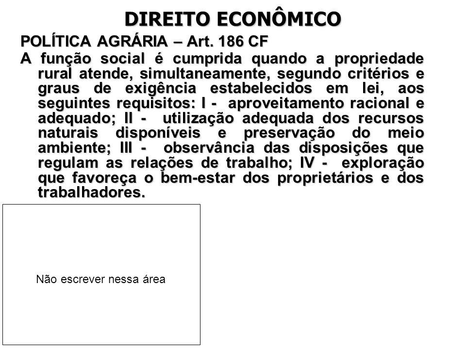DIREITO ECONÔMICO POLÍTICA AGRÁRIA – Art. 186 CF A função social é cumprida quando a propriedade rural atende, simultaneamente, segundo critérios e gr