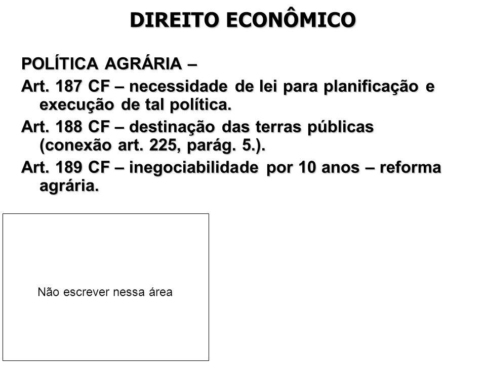 DIREITO ECONÔMICO POLÍTICA AGRÁRIA – Art. 187 CF – necessidade de lei para planificação e execução de tal política. Art. 188 CF – destinação das terra