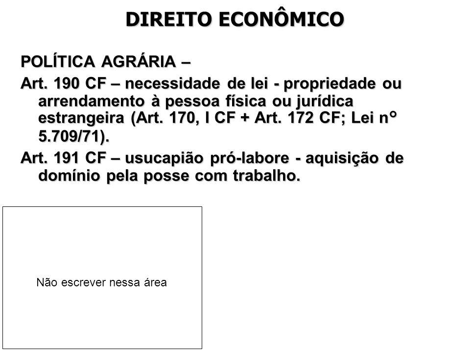 DIREITO ECONÔMICO POLÍTICA AGRÁRIA – Art. 190 CF – necessidade de lei - propriedade ou arrendamento à pessoa física ou jurídica estrangeira (Art. 170,
