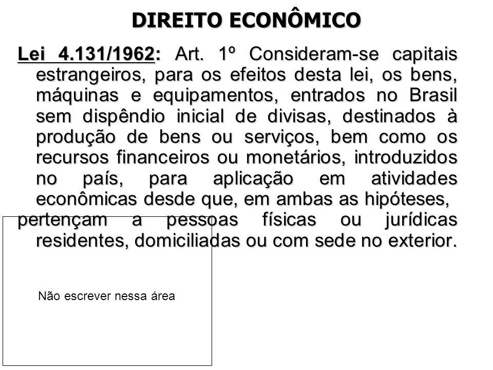 DIREITO ECONÔMICO Lei 4.131/1962: Art. 1º Consideram-se capitais estrangeiros, para os efeitos desta lei, os bens, máquinas e equipamentos, entrados n