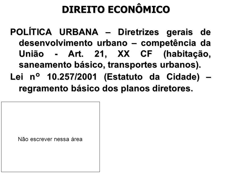 DIREITO ECONÔMICO POLÍTICA URBANA – Diretrizes gerais de desenvolvimento urbano – competência da União - Art. 21, XX CF (habitação, saneamento básico,