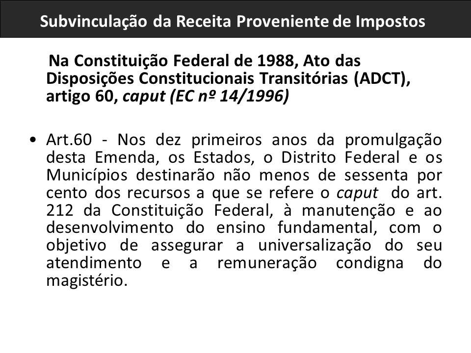 Na Constituição Federal de 1988, Ato das Disposições Constitucionais Transitórias (ADCT), artigo 60, caput (EC nº 14/1996) Art.60 - Nos dez primeiros