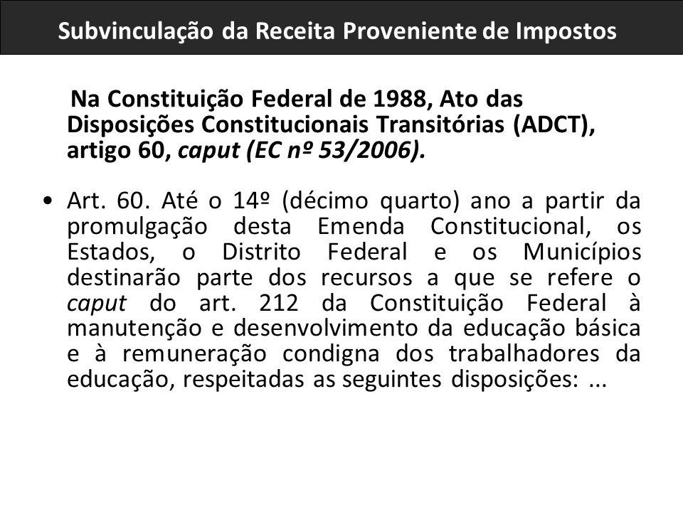 Na Constituição Federal de 1988, Ato das Disposições Constitucionais Transitórias (ADCT), artigo 60, caput (EC nº 53/2006). Art. 60. Até o 14º (décimo