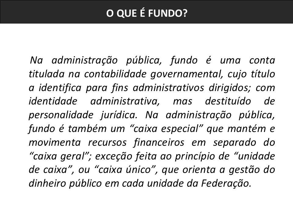 Na administração pública, fundo é uma conta titulada na contabilidade governamental, cujo título a identifica para fins administrativos dirigidos; com