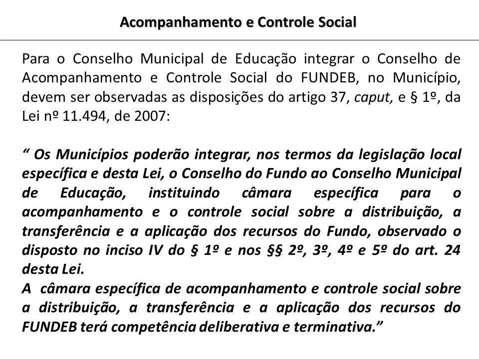 Para o Conselho Municipal de Educação integrar o Conselho de Acompanhamento e Controle Social do FUNDEB, no Município, devem ser observadas as disposi