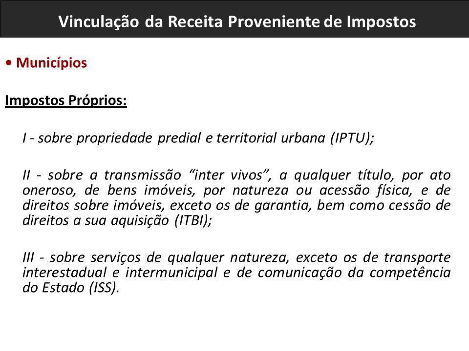 Municípios Impostos Próprios: I - sobre propriedade predial e territorial urbana (IPTU); II - sobre a transmissão inter vivos, a qualquer título, por