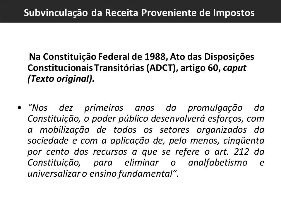 Na Constituição Federal de 1988, Ato das Disposições Constitucionais Transitórias (ADCT), artigo 60, caput (Texto original). Nos dez primeiros anos da