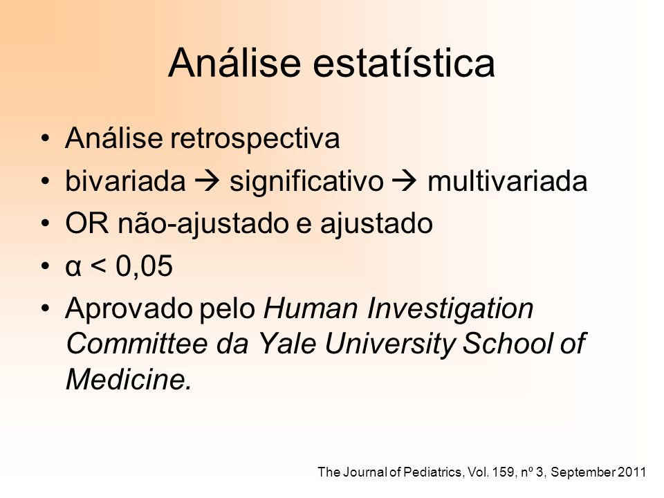 Análise estatística Análise retrospectiva bivariada significativo multivariada OR não-ajustado e ajustado α < 0,05 Aprovado pelo Human Investigation Committee da Yale University School of Medicine.