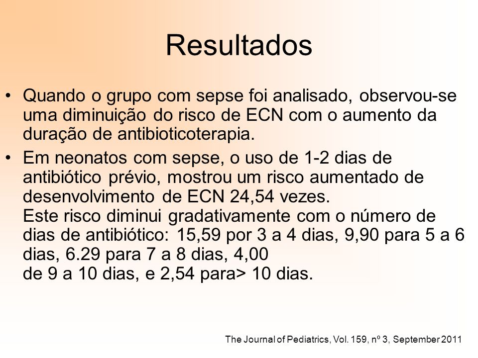 Resultados Quando o grupo com sepse foi analisado, observou-se uma diminuição do risco de ECN com o aumento da duração de antibioticoterapia. Em neona