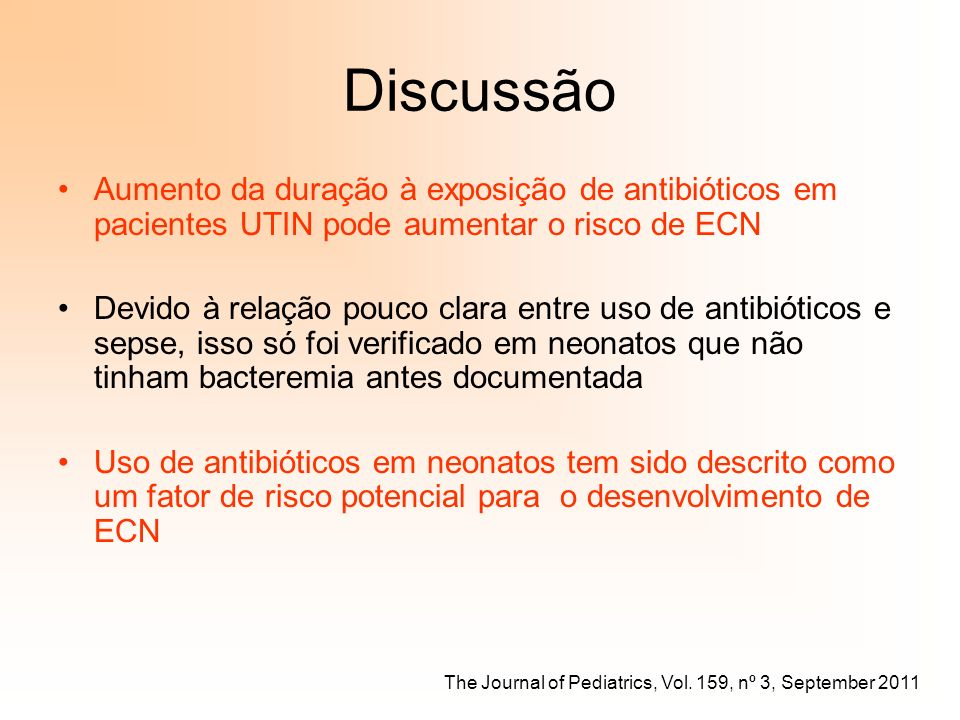 Discussão Aumento da duração à exposição de antibióticos em pacientes UTIN pode aumentar o risco de ECN Devido à relação pouco clara entre uso de anti