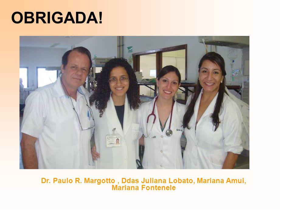 OBRIGADA! Dr. Paulo R. Margotto, Ddas Juliana Lobato, Mariana Amui, Mariana Fontenele