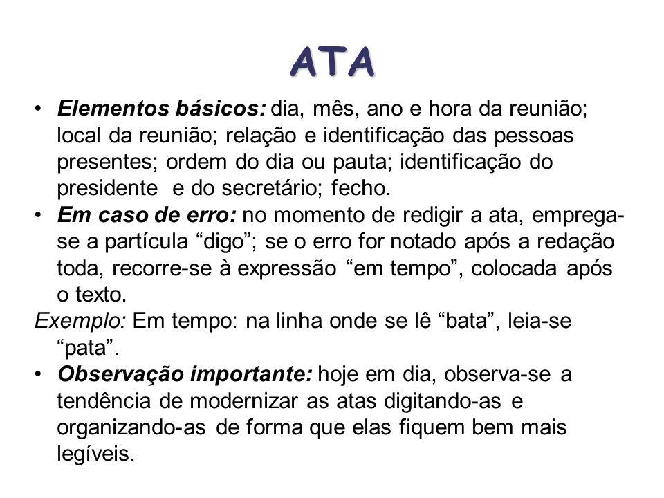 ATA Definição: é o registro escrito do que se passa ou do que se passou numa reunião, assembléia ou convenção. Característica principal: a expressão d