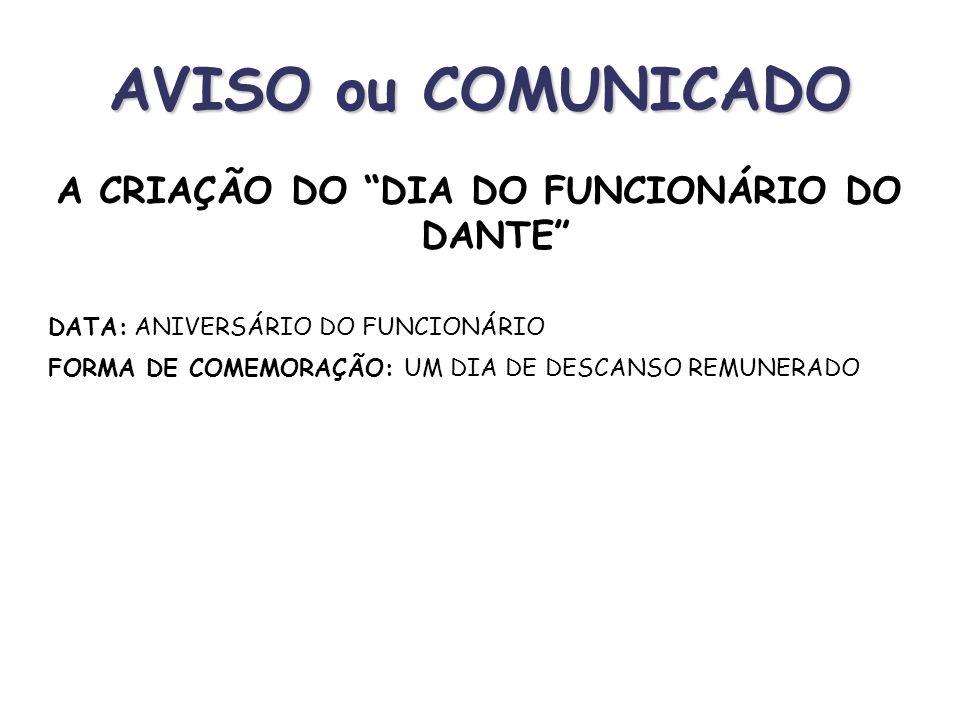 AVISO ou COMUNICADO É um comunicado formal que serve para ordenar, cientificar, prevenir, noticiar, convidar. Característica básica: texto breve e lin