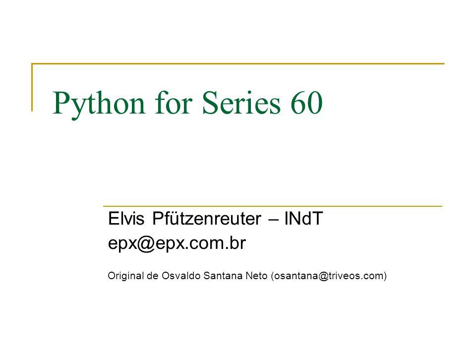 Módulos Python específicos para Symbian http://pys60.garage.maemo.org/doc/s60/ http://wiki.opensource.nokia.com/projects/PyS60_documentation