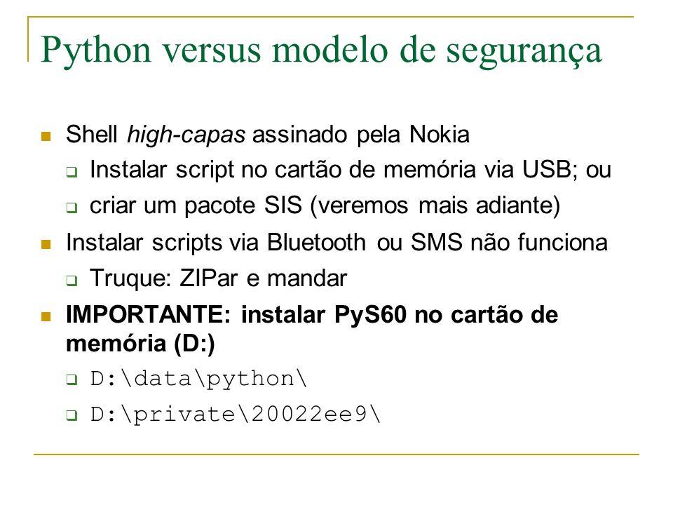 Python versus modelo de segurança Shell high-capas assinado pela Nokia Instalar script no cartão de memória via USB; ou criar um pacote SIS (veremos m