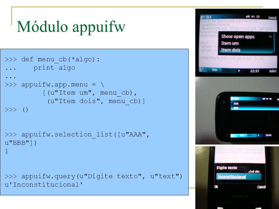 Módulo appuifw >>> def menu_cb(*algo):...print algo...