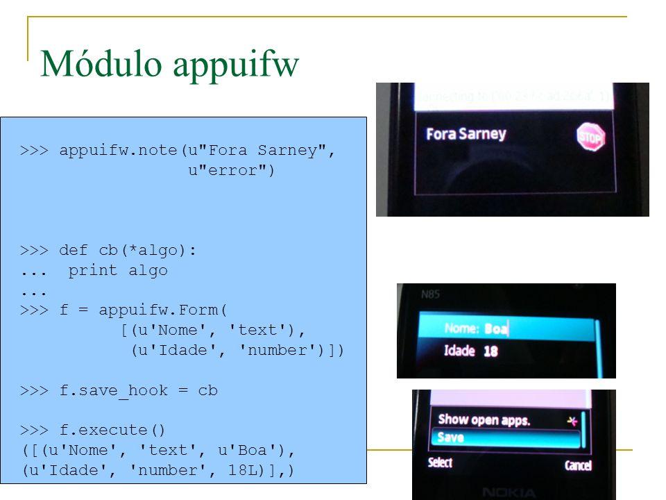 Módulo appuifw >>> appuifw.note(u Fora Sarney , u error ) >>> def cb(*algo):...