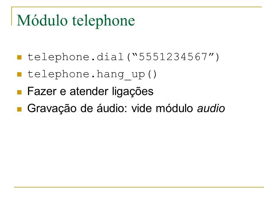 Módulo telephone telephone.dial(5551234567) telephone.hang_up() Fazer e atender ligações Gravação de áudio: vide módulo audio