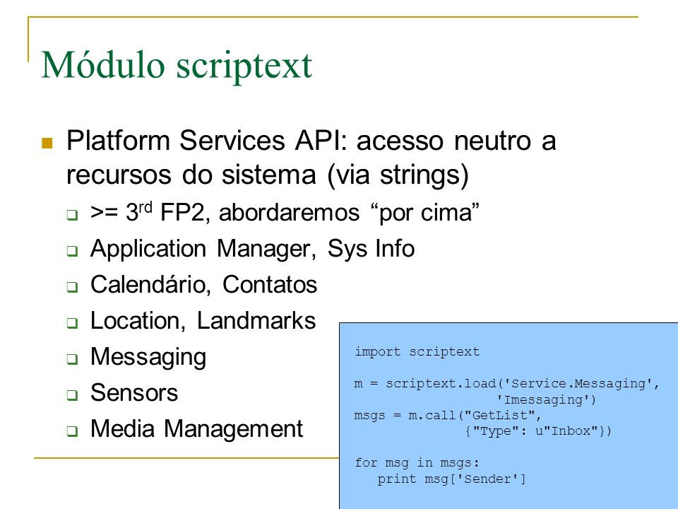 Módulo scriptext Platform Services API: acesso neutro a recursos do sistema (via strings) >= 3 rd FP2, abordaremos por cima Application Manager, Sys I