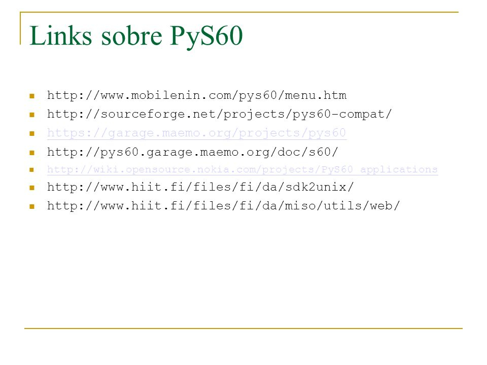 Links sobre PyS60 http://www.mobilenin.com/pys60/menu.htm http://sourceforge.net/projects/pys60-compat/ https://garage.maemo.org/projects/pys60 http:/