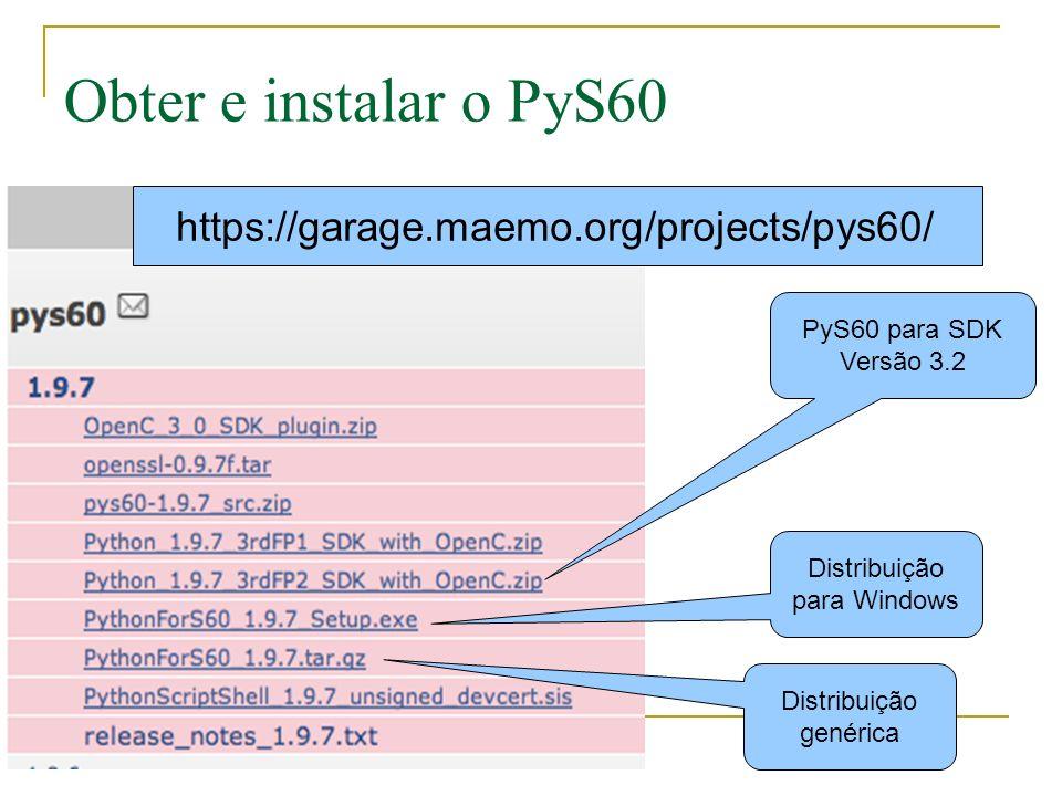 Obter e instalar o PyS60 (cont.) Instalar via Bluetooth ou PC Suite; prefira instalar no cartão de memória (D:) Interpretador (inclui OpenC PIPS) Shell interativo Assinado Nokia alta capacidade Shell interativo Auto-assinado para S60 3.2