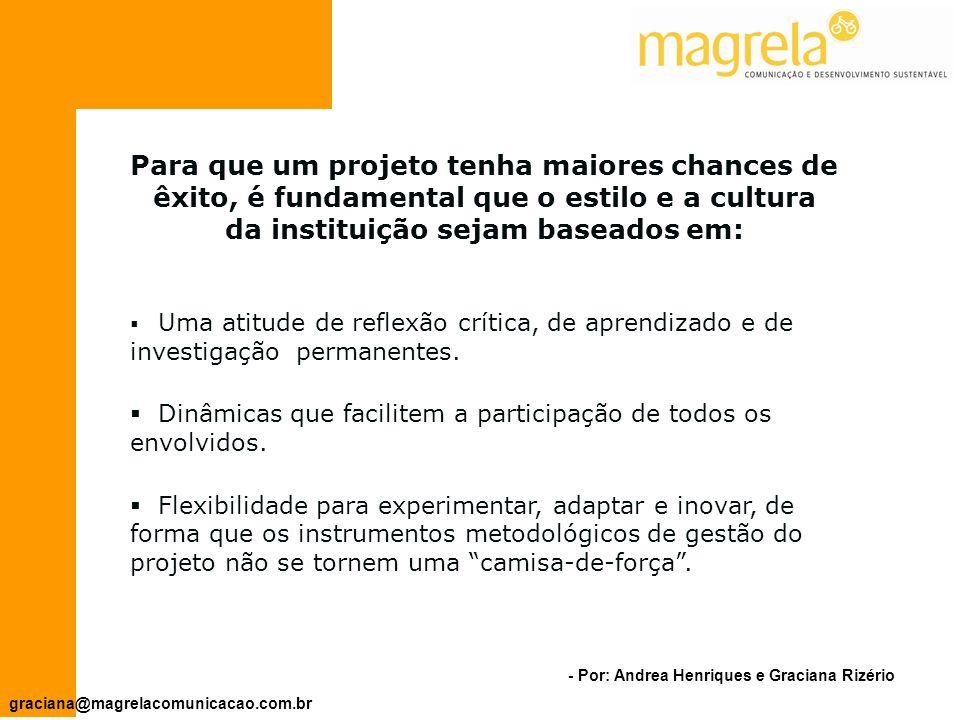 - Por: Andrea Henriques e Graciana Rizério graciana@magrelacomunicacao.com.br São instrumentos que possibilitam a implantação das políticas e o alcance dos objetivos da entidade.