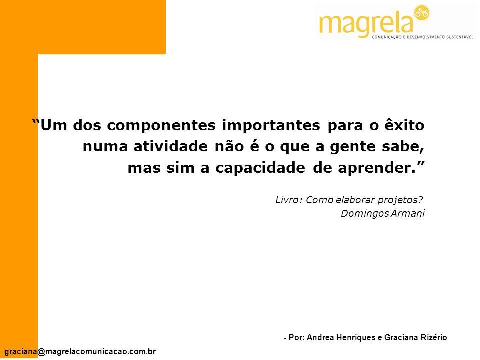 - Por: Andrea Henriques e Graciana Rizério graciana@magrelacomunicacao.com.br ELABORAÇÃO E AVALIAÇÃO DE PROJETOS SOCIAIS