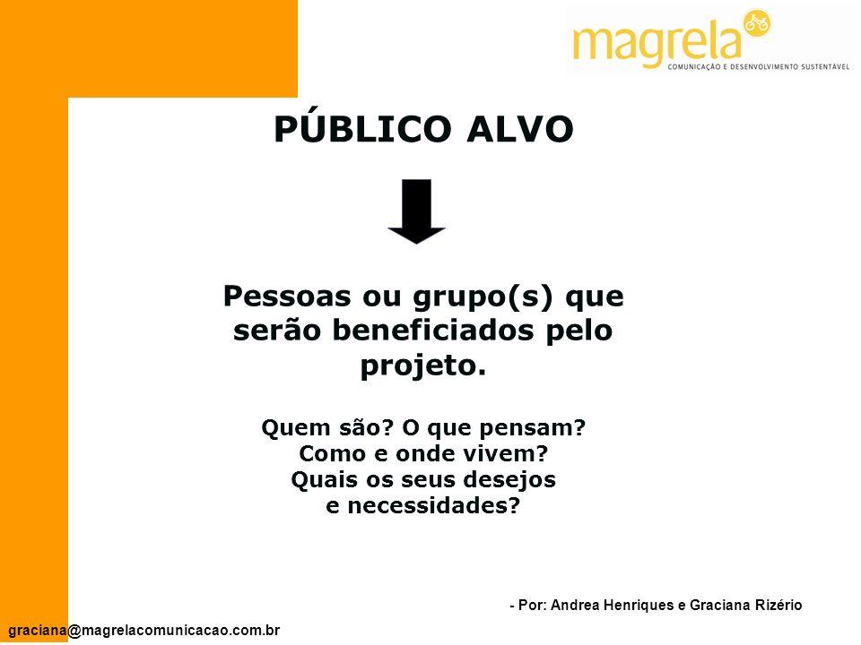 - Por: Andrea Henriques e Graciana Rizério graciana@magrelacomunicacao.com.br O Diagnóstico deve promover: Levantamento detalhado de dados e informações que caracterizam as condições de vida dos beneficiários.
