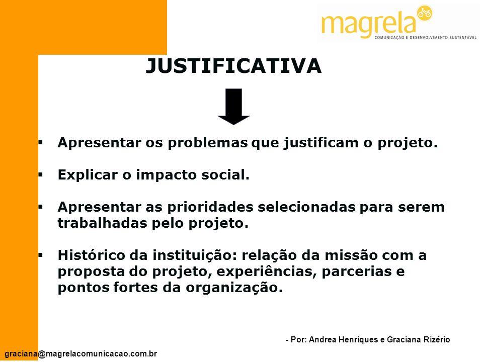 - Por: Andrea Henriques e Graciana Rizério graciana@magrelacomunicacao.com.br ALVO Núcleo Familiar Estruturas de Apoio Comunidade ABRANGÊNCIA DO PROJETO