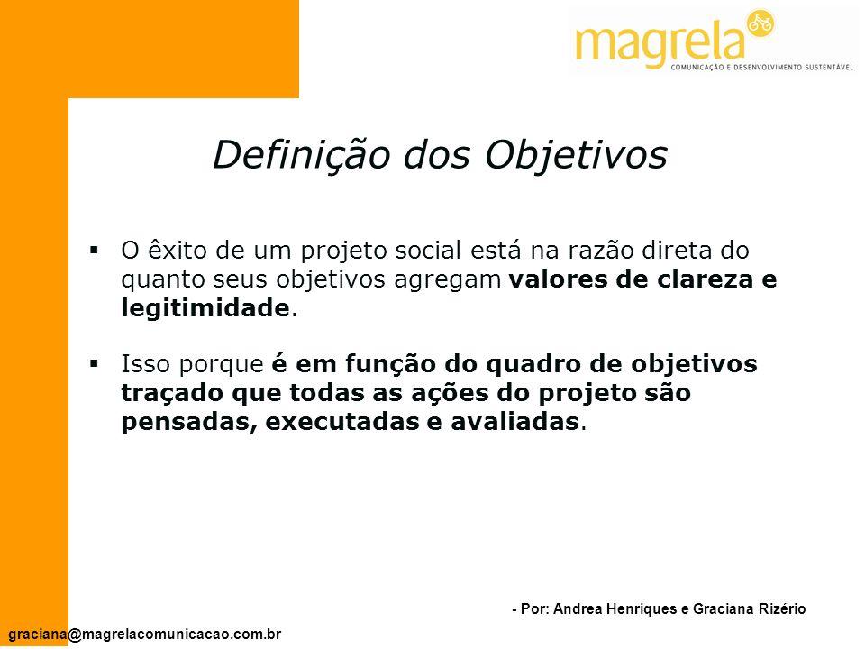 - Por: Andrea Henriques e Graciana Rizério graciana@magrelacomunicacao.com.br Delimitando o Foco do Projeto: A estrutura de objetivos