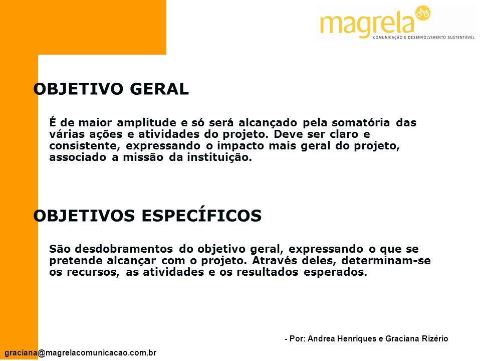 - Por: Andrea Henriques e Graciana Rizério graciana@magrelacomunicacao.com.br Apontam a direção do trabalho proposto pelo projeto Geral Específicos OBJETIVOS
