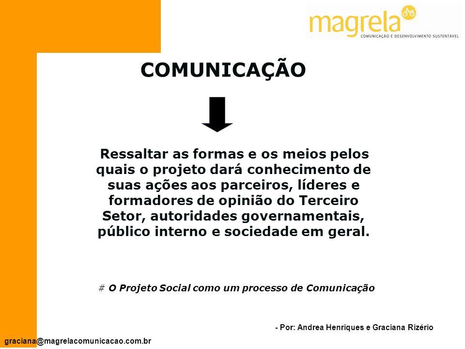 - Por: Andrea Henriques e Graciana Rizério graciana@magrelacomunicacao.com.br É a descrição de como serão realizadas as atividades.