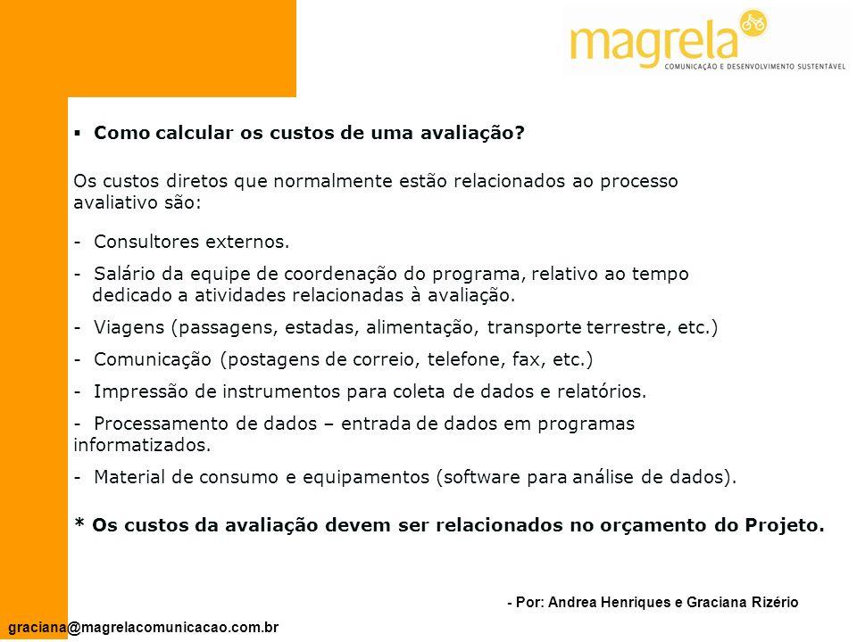- Por: Andrea Henriques e Graciana Rizério graciana@magrelacomunicacao.com.br Por que iniciar um processo de avaliação.
