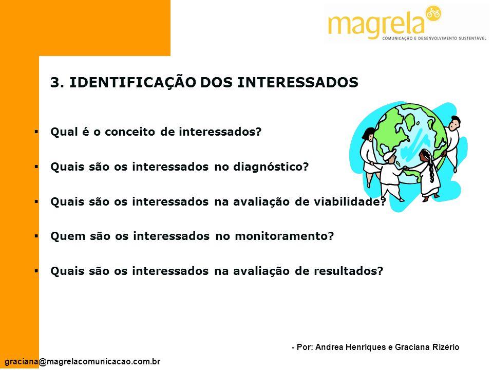 - Por: Andrea Henriques e Graciana Rizério graciana@magrelacomunicacao.com.br 2.