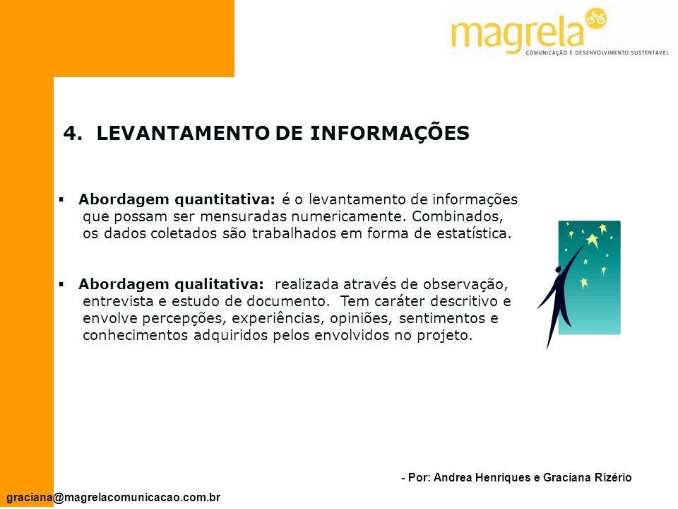 - Por: Andrea Henriques e Graciana Rizério graciana@magrelacomunicacao.com.br 4.