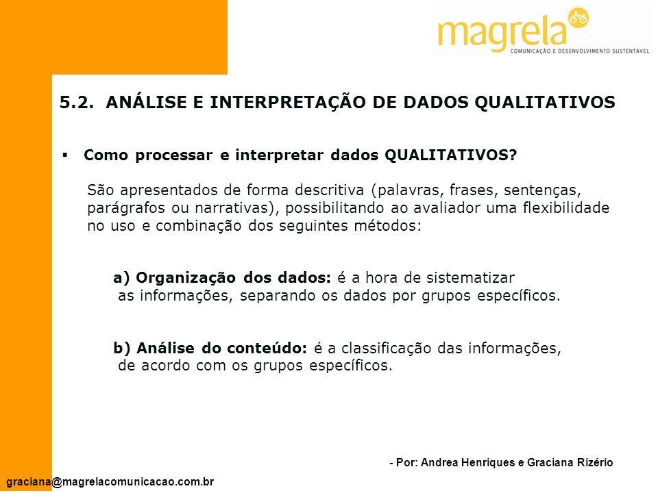 - Por: Andrea Henriques e Graciana Rizério graciana@magrelacomunicacao.com.br 5.1.