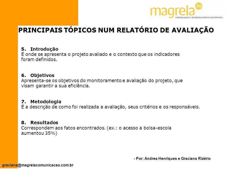 - Por: Andrea Henriques e Graciana Rizério graciana@magrelacomunicacao.com.br PRINCIPAIS TÓPICOS NUM RELATÓRIO DE AVALIAÇÃO 1.