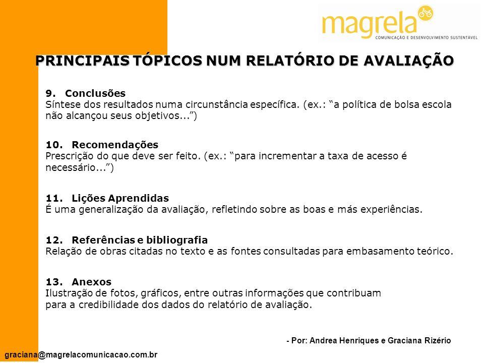 - Por: Andrea Henriques e Graciana Rizério graciana@magrelacomunicacao.com.br PRINCIPAIS TÓPICOS NUM RELATÓRIO DE AVALIAÇÃO 5.