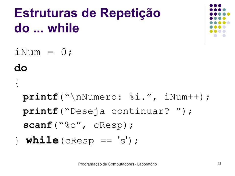 Programação de Computadores - Laboratório 13 Estruturas de Repetição do...