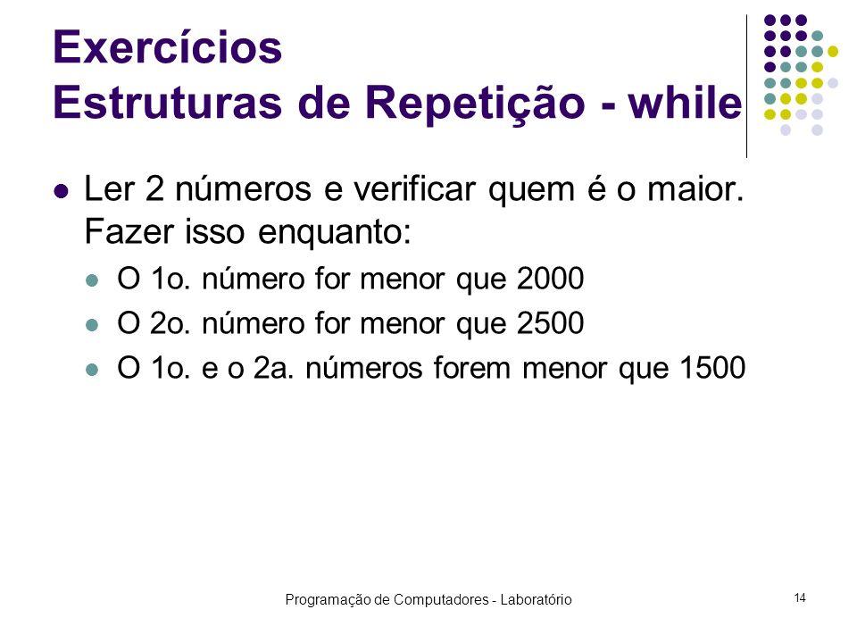 Programação de Computadores - Laboratório 14 Exercícios Estruturas de Repetição - while Ler 2 números e verificar quem é o maior.