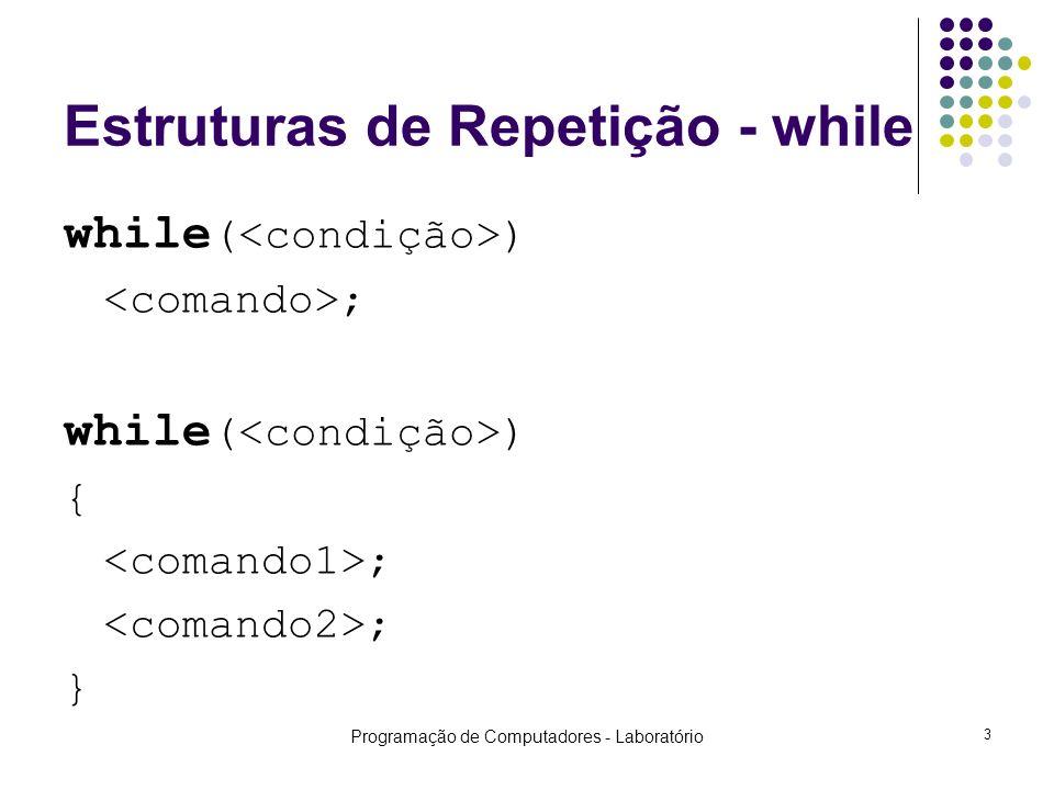 Programação de Computadores - Laboratório 3 Estruturas de Repetição - while while ( ) ; while ( ) { ; }