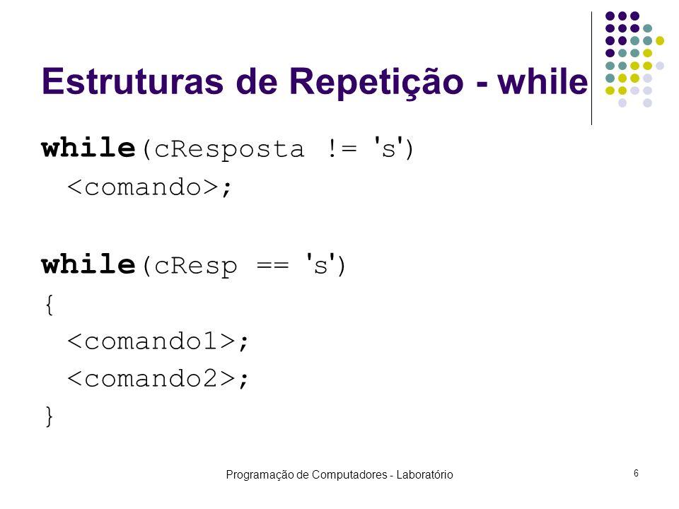 Programação de Computadores - Laboratório 6 Estruturas de Repetição - while while (cResposta != s ) ; while (cResp == s ) { ; }