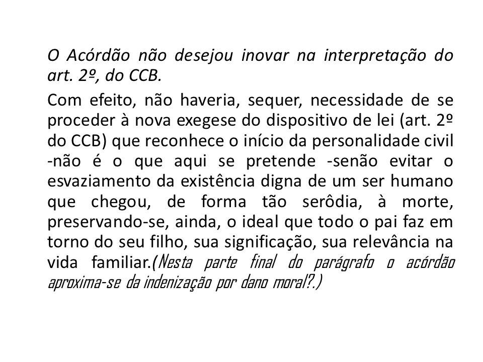 O Acórdão não desejou inovar na interpretação do art. 2º, do CCB. Com efeito, não haveria, sequer, necessidade de se proceder à nova exegese do dispos