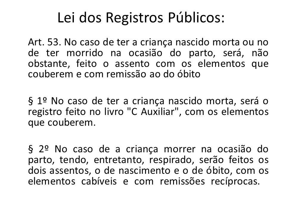 Lei dos Registros Públicos: Art. 53. No caso de ter a criança nascido morta ou no de ter morrido na ocasião do parto, será, não obstante, feito o asse